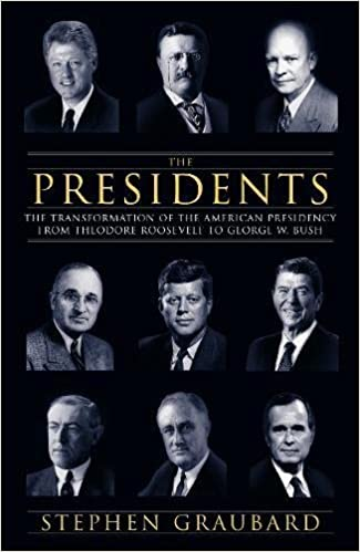 Presidents: The Transformation of the American Presidency from Theodore Roosevelt to George W. Bush