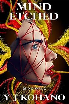 Mind Etched: Mind Web 2 (Mind Web Psychological Thriller) by [Kohano, Y J, Kohano, Yvonne]