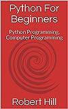 Python For Beginners: Python Programming, Computer Programming