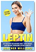 Leptin: Get Healthy the Natural Way - Gain Energy, Lose Weight, Overcome Leptin & Obesity
