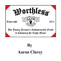 Worthless: The Young Person's Indispensable Guide to Choosing the Right Major
