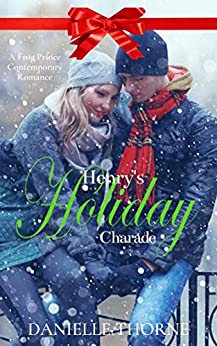 Henry's Holiday Charade: A Clean & Wholesome Christmas Romance by [Thorne, Danielle]