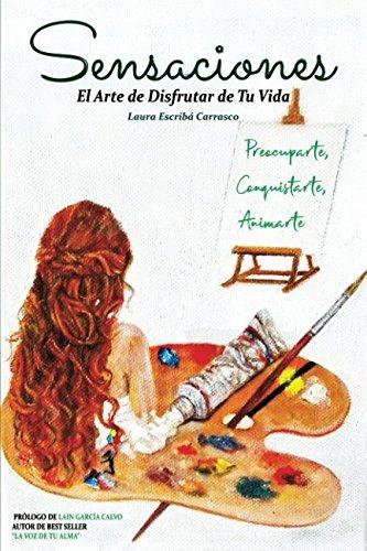 Sensaciones: El arte de disfrutar de tu vida (Spanish Edition) [Laura Escriba Carrasco] (Tapa Blanda)