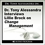 Dr. Tony Alessandra Interviews Lillie Brock on Change Management   Lillie Brock