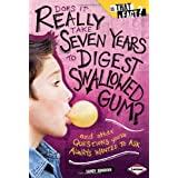 Does It Really Take Seven Years to Digest Swallowed Gum?: And Other Questions You've Always Wanted to Ask (Is...