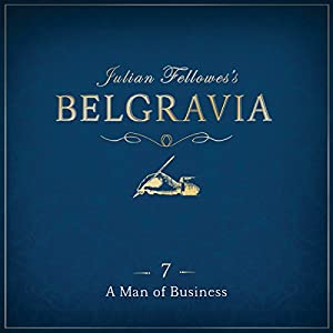 Julian Fellowes's Belgravia, Episode 7 Audiobook