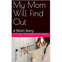 My Mom Will Find Out: A Short Story