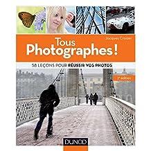 Tous photographes ! : 58 leçons pour réussir vos photos (Hors collection) (French Edition)