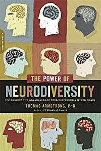 The Power of Neurodiversity: Unleashing the Advantages of Your Differently Wired Brain (published in hardcover as Neurodiversity)