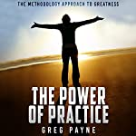The Power of Practice: The Methodology Approach to Greatness | Greg Greg Payne