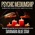 Psychic Mediumship: Embracing Your Psychic Ability Full Scale | Dayanara Blue Star