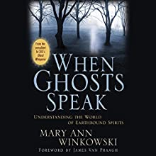When Ghosts Speak: Understanding the World of Earthbound Spirits Audiobook by Mary Ann Winkowski Narrated by Mary Ann Winkowski
