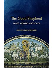 The Good Shepherd: Image, Meaning, and Power
