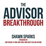 The Advisor Breakthrough: Your Step-By-Step Guide to Building a Million-Dollar Practice | Shawn Sparks