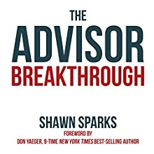 The Advisor Breakthrough: Your Step-By-Step Guide to Building a Million-Dollar Practice Audiobook by Shawn Sparks Narrated by Sean Pratt