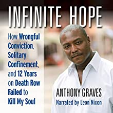 Infinite Hope: How Wrongful Conviction, Solitary Confinement, and 12 Years on Death Row Failed to Kill My Soul Audiobook by Anthony Graves Narrated by Leon Nixon