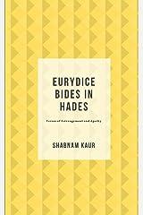 Eurydice Bides in Hades: Verses of Estrangement and Apathy Paperback