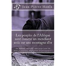 Les peuples de l'Afrique sont comme un mendiant assis sur une montagne d'or: En réalité, certains Africains sont de bons paresseux, négligents et fossoyeurs ! (French Edition)