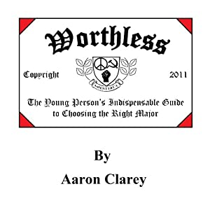 Worthless: The Young Person's Indispensable Guide to Choosing the Right Major Audiobook