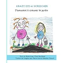KRAZY EYE et SCREECHER S'AMUSENT À CREUSER LE JARDIN: Une nouvelle histoire de Krazy Eye