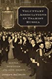 Voluntary Associations in Tsarist Russia: Science, Patriotism, and Civil Society, Joseph Bradley, 0674032799