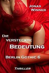 Berlin Gothic 6: Die versteckte Bedeutung (Thriller) (German Edition)