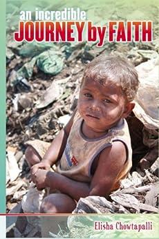 An Incredible Journey by Faith by [Chowtapalli, Elisha]