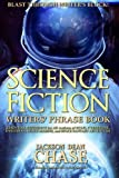 Science Fiction Writers' Phrase Book: Essential Reference for All Authors of Sci-Fi, Cyberpunk, Dystopian, Space Marine…