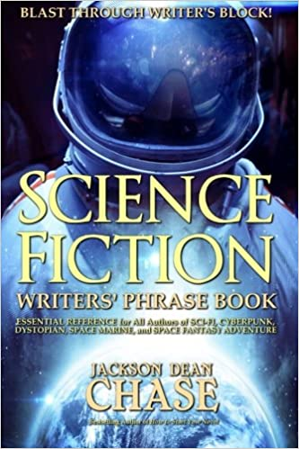 Science Fiction Writers' Phrase Book: Essential Reference for All Authors of Sci-Fi, Cyberpunk, Dystopian, Space Marine, and Space Fantasy Adventure: Volume 6 (Writers' Phrase Books)