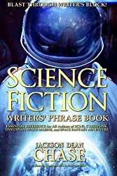 Science Fiction Writers' Phrase Book: Essential Reference for All Authors of Sci-Fi, Cyberpunk, Dystopian, Space Marine, and Space Fantasy Adventure (Writers' Phrase Books) (Volume 6)