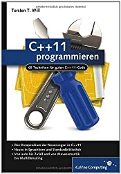 C++11 programmieren: 60 Techniken für guten C++11-Code (Galileo Computing) von Will, Torsten T. (2012) Gebundene Ausgabe