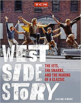 West Side Story: The Jets, the Sharks, and the Making of a Classic ...