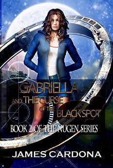 Gabriella and the Curse of the Black Spot (NuGen Book 2) by [Cardona, James]