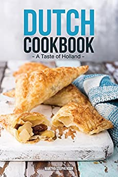 Dutch cookbook a taste of holland quick easy dutch recipes that dutch cookbook a taste of holland quick easy dutch recipes that will take forumfinder Images