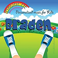 Imagine Me - Personalized just for Braden - Pronounced ( Bray-Den )
