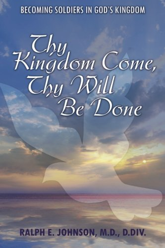 Thy Kingdom Come, Thy Will Be Done: Becoming Soldiers in God's Kingdom