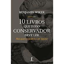 Dez Livros que Todo Conservador Deve Ler. Mais Quatro Imperdíveis e Um Impostor