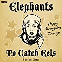 Elephants to Catch Eels: Complete Series 1 Radio/TV Program by Tom Jamieson, Nev Fountain Narrated by Lucy Speed