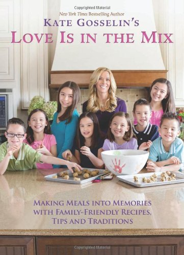 Download Kate Gosselin's Love Is in the Mix: Making Meals into Memories with Family-Friendly Recipes, Tips and Traditions pdf epub