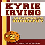 Kyrie Irving: An Unauthorized Biography: Basketball Biographies, Book 14 |  Belmont and Belcourt Biographies
