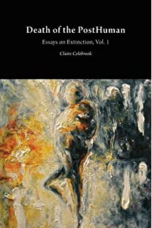 sex after life essays on extinction vol critical climate  death of the posthuman essays on extinction vol 1 critical climate change