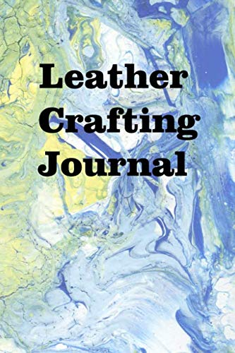 Leather Crafting Journal: Keep track of your leather creations