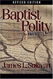 Baptist Polity, James  L. Sullivan, 0805401717