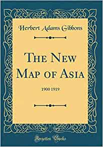 The New Map Of Asia 1900 1919 Classic Reprint Herbert Adams