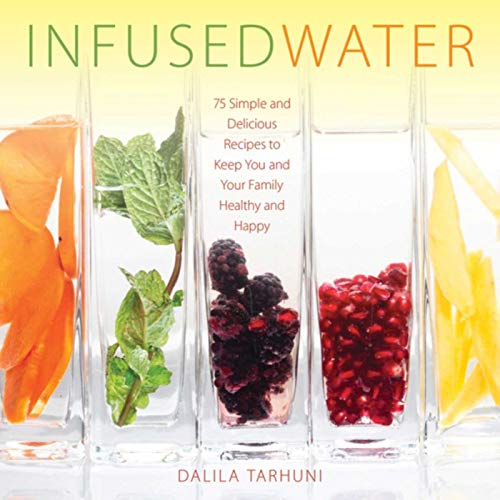 Dragon Infuser - Infused Water: 75 Simple and Delicious Recipes to Keep You and Your Family Healthy and Happy