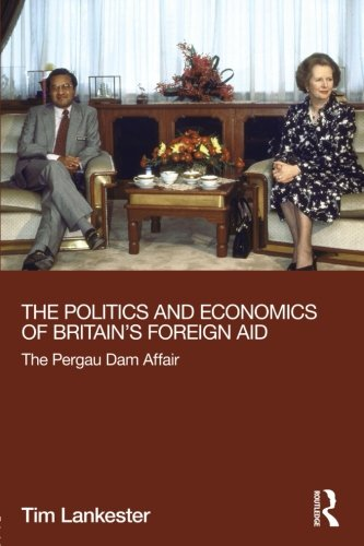 The Politics and Economics of Britain's Foreign Aid: The Pergau Dam Affair