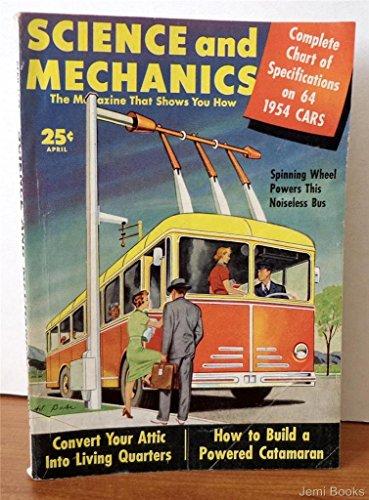 (Science and Mechanics Magazine April 1954: Build a Handy Andy Folding Camp Trailer; Build a Powered Catamaran Boat; Build an Experimental Van de Graaff Generator Part 1, Build a Welsh Bookcase-Desk, Build a Model Craft 2-Wheeled Hackney Carriage for 1 Hor)