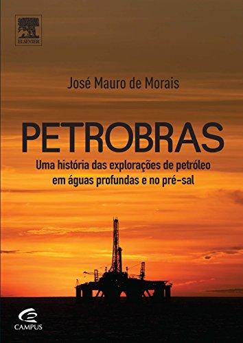 petrobras-uma-historia-das-exploracoes-de-petroleo-em-aguas-profundas-e-no-pre-sal-em-portuguese-do-