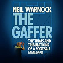 The Gaffer: The Trials and Tribulations of a Football Manager Audiobook by Neil Warnock Narrated by Neil Warnock