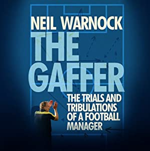 The Gaffer: The Trials and Tribulations of a Football Manager Audiobook